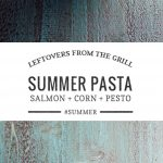 Summer Pasta with Pesto, Grilled Salmon and Corn | Umami Girl